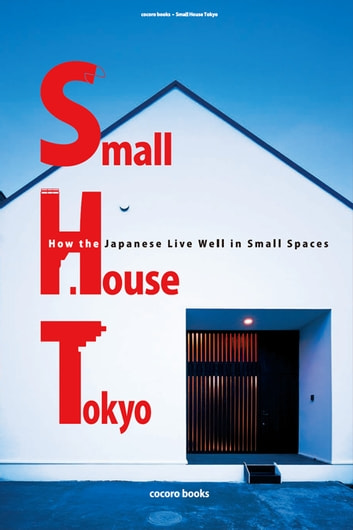 Small House Tokyo How the Japanese Live Well in Small Spaces ebook by DH Publishing
