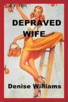 Depraved Wife ebook by Denise Williams