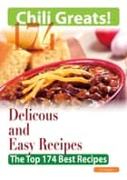 Chili Greats: 174 Delicious and Easy Chili Recipes - The Top 174 Best Recipes ebook by Jo Franks