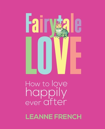 Fairytale Love - How to Love Happily Ever After ebook by Leanne French
