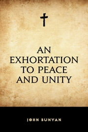An Exhortation to Peace and Unity ebook by John Bunyan