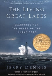 The Living Great Lakes - Searching for the Heart of the Inland Seas ebook by Jerry Dennis