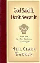 God Said It, Don't Sweat It ebook by Neil Clark Warren