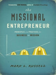 The Missional Entrepreneur: Principles and Practices for Business as Mission ebook by Mark L. Russell