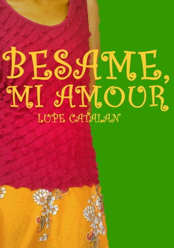 Besame, Mi Amour (Hispanic Romance) ebook by Lupe Catalana