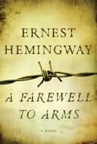 A Farewell To Arms ebook by Ernest Hemingway