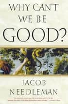 Why Can't We Be Good? eBook by Jacob Needleman