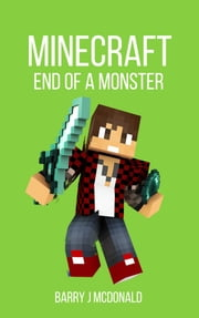 Minecraft: End Of A Monster ebook by Barry J McDonald