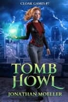 Cloak Games: Tomb Howl ebook by