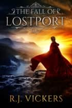 The Fall of Lostport - A Kinship Thrones Epic Fantasy ebook by R.J. Vickers