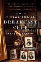 The Philosophical Breakfast Club ebook by Laura J. Snyder