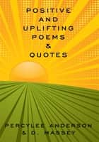 Positive and Uplifting Poems & Quotes eBook por PercyLee Anderson & D. Massey