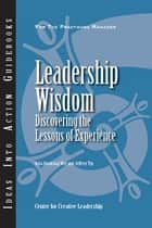 Leadership Wisdom: Discovering the Lessons of Experience ebook by Wei, , Yip