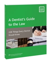A Dentist's Guide to the Law - 228 Things Every Dentist Should Know ebook by American Dental Association