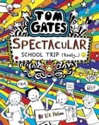 Tom Gates 17: Tom Gates: Spectacular School Trip (Really.) ebook by Liz Pichon