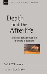 Death and the Afterlife - Biblical Perspectives On Ultimate Questions ebook by Paul R. Williamson