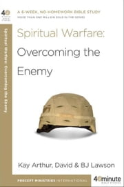Spiritual Warfare - A Six-Week, No-Homework Bible Study--More Than 900,000 Sold in the Series ebook by Kay Arthur,BJ Lawson,David Lawson