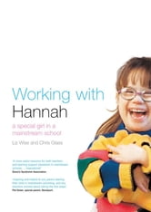 Working With Hannah - A Special Girl in a Mainstream School ebook by Chris Glass,Liz Wise