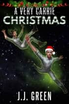 A Very Carrie Christmas - A standalone novella in the Carrie Hatchett, Space Adventurer series ebook by J.J. Green