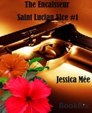 The Encaisseur - Saint Lucian Vice #1 ebook by Jessica Mée
