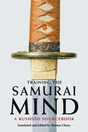 Training the Samurai Mind - A Bushido Sourcebook ebook by Thomas Cleary