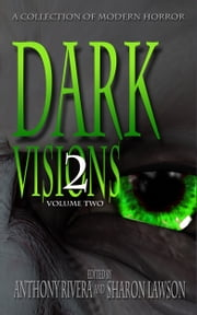 Dark Visions: A Collection of Modern Horror - Volume Two ebook by Trent Zelazny,David Blixt,C.M. Saunders