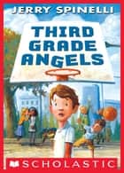 Third Grade Angels eBook by Jerry Spinelli, Jennifer A. Bell