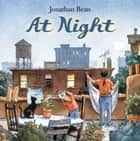 At Night ebook by Jonathan Bean, Jonathan Bean