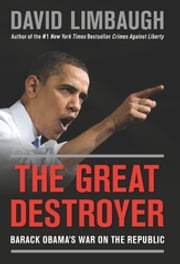 The Great Destroyer - Barack Obama's War on the Republic ebook by David Limbaugh