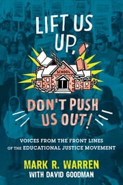 """Lift Us Up, Don't Push Us Out!"" - Voices from the Front Lines of the Educational Justice Movement ebook by Mark R. Warren, David Goodman"
