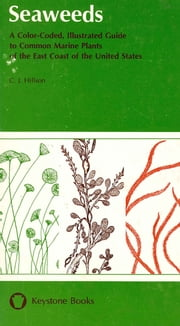 Seaweeds - A Color-Coded, Illustrated Guide to Common Marine Plants of the East Coast of the United States ebook by C.  J. Hillson