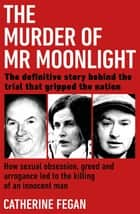 The Murder of Mr Moonlight - The tragic story of a young widow's search for happiness and the killing of an innocent man ebook by