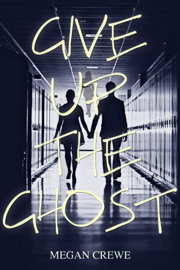 Give Up the Ghost ebook by Megan Crewe
