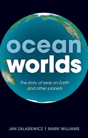 Ocean Worlds - The story of seas on Earth and other planets ebook by Jan Zalasiewicz,Mark Williams