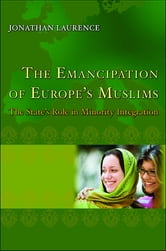 The Emancipation of Europe's Muslims - The State's Role in Minority Integration ebook by Jonathan Laurence