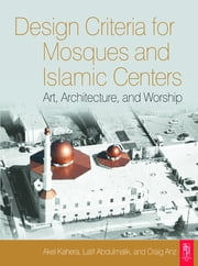 Design Criteria for Mosques and Islamic Centres ebook by Akel Kahera, Latif Abdulmalik, Craig Anz