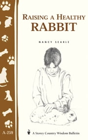 Raising a Healthy Rabbit - Storey's Country Wisdom Bulletin A-259 ebook by Nancy Searle