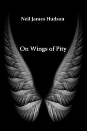 On Wings of Pity ebook by Neil James Hudson
