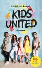 Nos vies, nos histoires - Kids United - le roman eBook by Rosalind Elland-Goldsmith