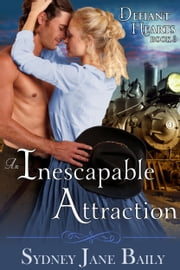 An Inescapable Attraction (The Defiant Hearts Series, Book 3) ebook by Sydney Jane Baily