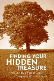 Finding Your Hidden Treasure - The Way of Silent Prayer ebook by Benignus O'Rourke