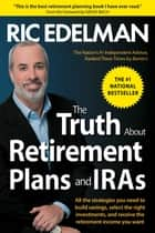 The Truth About Retirement Plans and IRAs ebook by Ric Edelman