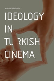 Ideology in Turkish Cinema ebook by Mustafa Mencutekin