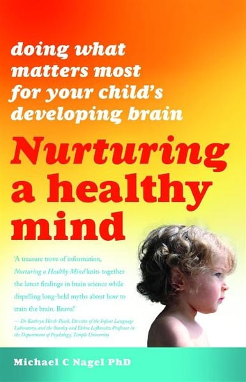 Nurturing a Healthy Mind: Doing What Matters Most for Your Child's Developing Brain ebook by Michael C. Nagel PhD