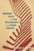 Boundary Issues and Dual Relationships in the Human Services ebook by Frederic G. Reamer