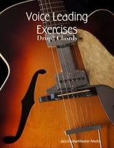 Voice Leading Exercises - Drop2 Chords ebook by JazzGuitarMaster Media