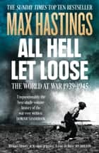 All Hell Let Loose: The World at War 1939-1945 ebook by Max Hastings