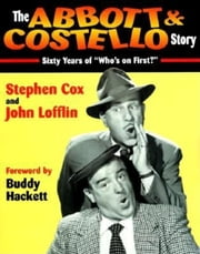 "The Abbott & Costello Story - Sixty Years of """"Who's on First?"""" ebook by Stephen Cox"