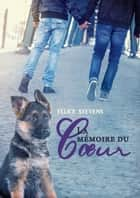 La mémoire du coeur eBook by Laure Ludovic, Felice Stevens