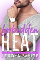 Forbidden Heat ebook by Jordyn White